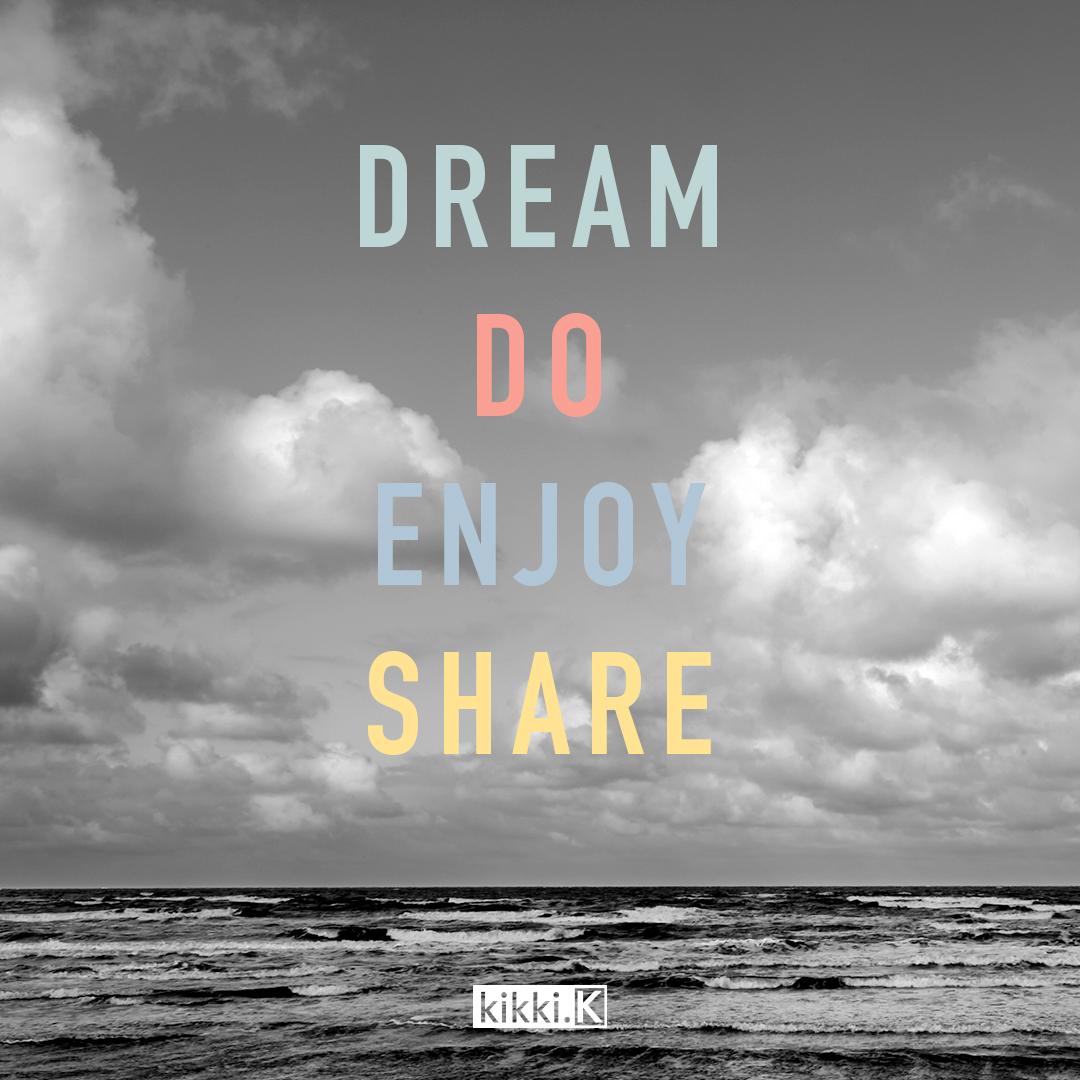 Be inspired to Dream. Do . Enjoy . Share