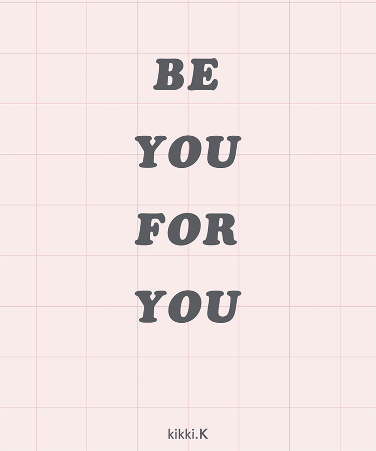 Be you for you | kikki.K Quote