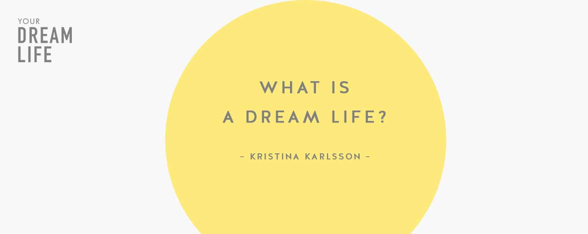 #47: What is a Dream Life? with Kristina Karlsson – Your Dream Life Podcast