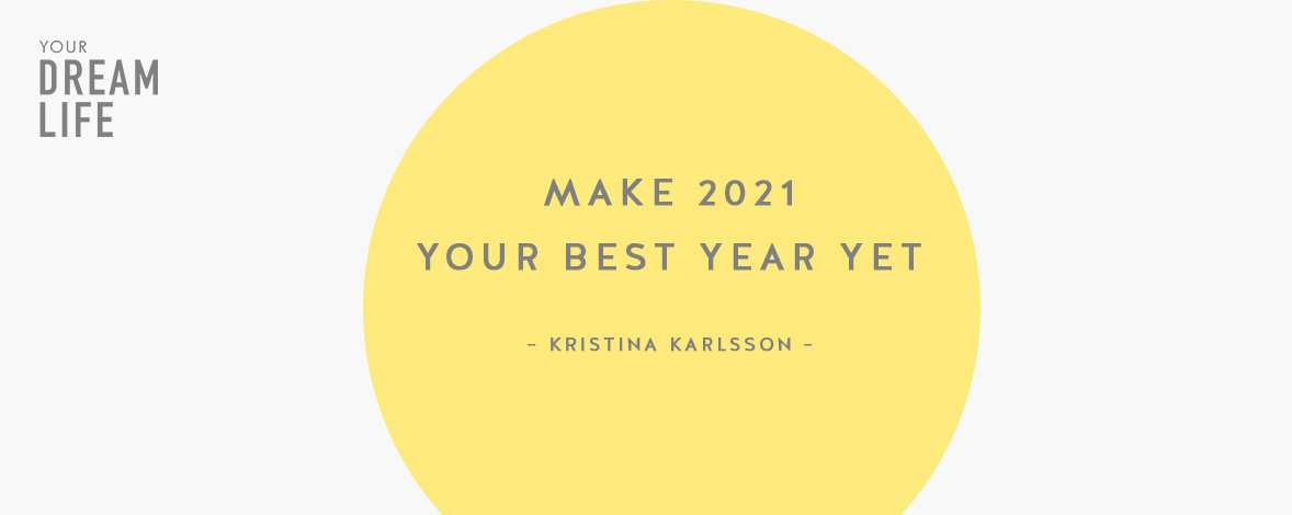 #57: Top 10 Ways to Make 2021 Your Best Year Yet With Kristina Karlsson – Your Dream Life Podcast