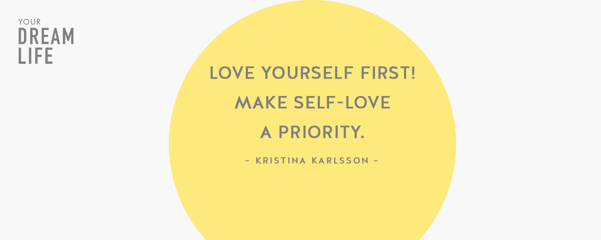 #63: Love Yourself First! How to Make Self-Love a Priority with Kristina Karlsson – Your Dream Life Podcast