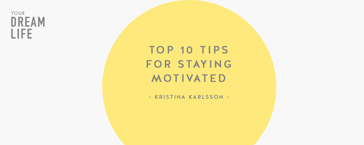 #65: Top 10 Tips for Staying Motivated with Kristina Karlsson – Your Dream Life Podcast