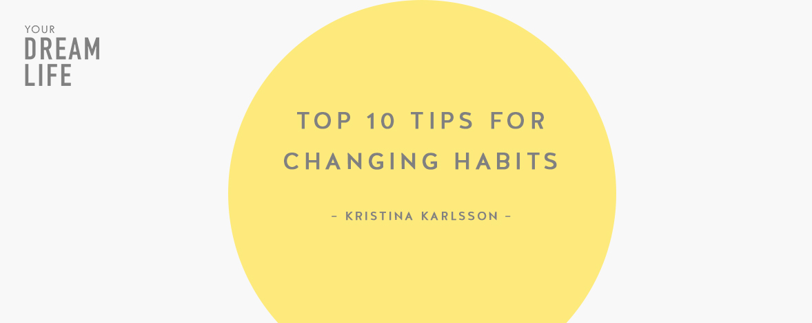 #71: Top 10 Tips For Changing Habits with Kristina Karlsson – Your Dream Life Podcast