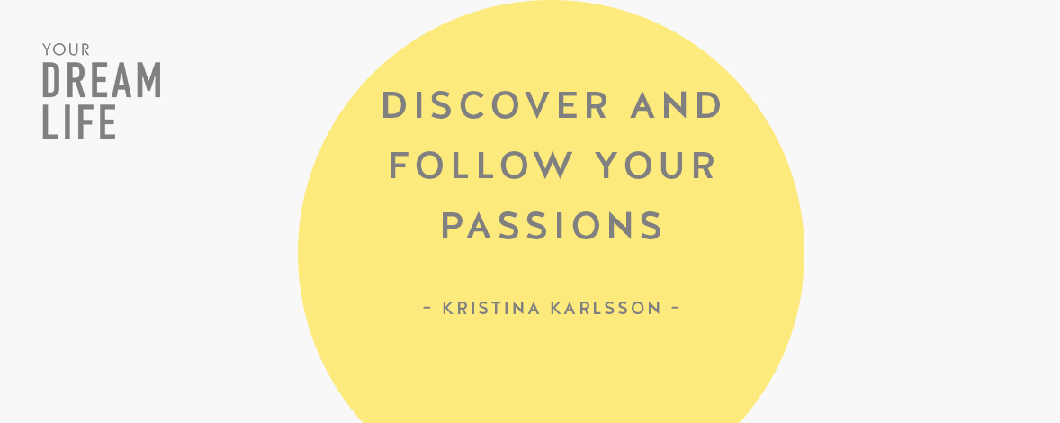 #73: Discover and Follow Your Passions with Kristina Karlsson – Your Dream Life Podcast